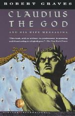 Claudius the God and His Wife Messalina : Vintage International - Robert Graves