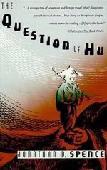 The Question of Hu : Essays in History and Culture - Jonathan D. Spence