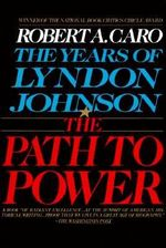 The Years of Lyndon Johnson : The Path to Power - Robert A. Caro