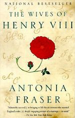 The Wives of Henry VIII - Lady Antonia Fraser