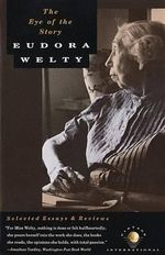 The Eye of the Story : Selected Essays and Reviews - Eudora Welty