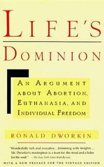 Life's Dominion : An Argument About Abortion, Euthanasia and Individual Freedom - Ronald Dworkin