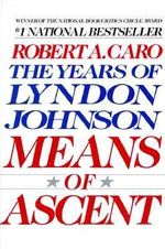 The Years of Lyndon Johnson : Means of Ascent Vol 2 - Robert A. Caro