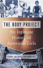 The Body Project : An Intimate History of American Girls - Joan Jacobs Brumberg