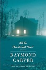 Will You Please be Quiet, Please? : Stories - Raymond Carver