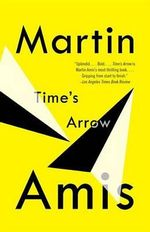 Time's Arrow : Or the Nature of the Offense - Martin Amis