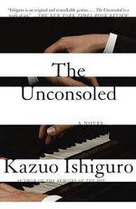 The Unconsoled : Vintage International - Kazuo Ishiguro