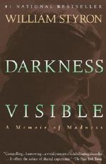 Darkness Visible : A Memoir of Madness - William Styron