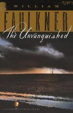 The Unvanquished : The Corrected Text - William Faulkner