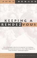 Keeping a Rendezvous : Vintage International (Paperback) - John Berger