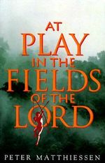 At Play in the Fields of the Lord : Vintage - Peter Matthiessen