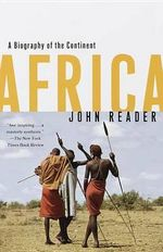 Africa : A Biography of the Continent - John Reader