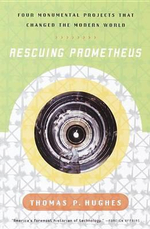 Rescuing Prometheus : Four Monumental Projects That Changed Our World - Thomas Parke Hughes