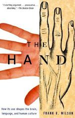 The Hand : How Its Use Shapes the Brain, Language, and Human Culture - Frank R. Wilson