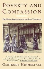Poverty and Compassion : The Moral Imagination of the Late Victorians - Gertrude Himmelfarb