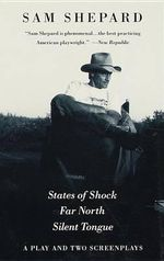 States of Shock, Far North, and Silent Tongue : Far North : Silent Tongue/a Play and Two Screenplays - Sam Shepard