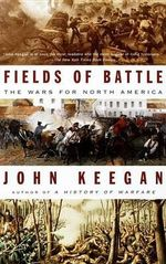 Fields of Battle : The Wars for North America - John Keegan