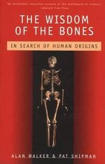 The Wisdom of the Bones : In Search of Human Origins - Alan Walker