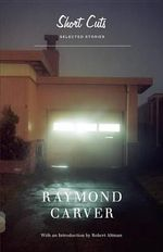 Short Cuts : Selected Stories - Raymond Carver