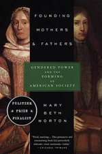 Founding Mothers & Fathers : Gendered Power and the Forming of American Society - Mary Beth Norton