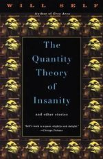 The Quantity Theory of Insanity : Penguin Ink - Will Self