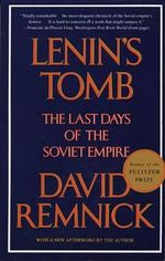Lenin's Tomb : the Last Days of the Soviet Empire - David Remnick