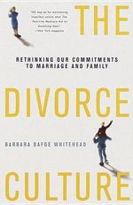 The Divorce Culture : Rethinking Our Commitments to Marriage and Family - Barbara Dafoe Whitehead