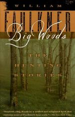 Big Woods : The Hunting Stories of William Faulkner - William Faulkner