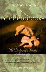 Buddenbrooks : the Decline of a Family - Thomas Mann