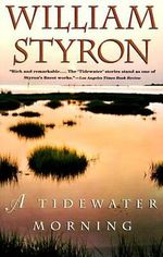 A Tidewater Morning : Three Tales from Youth - William Styron