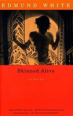 Skinned Alive : Stories - Edmund White