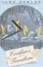 Corker's Freedom : A Novel - John Berger