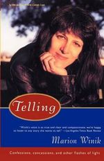 Telling : Confessions, Concessions, and Other Flashes of Light - Marion Winik