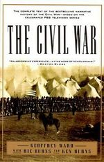 The Civil War : The Complete Text of the Bestselling Narrative History of the Civil War--Based on the Celebrated PBS Television Series - Geoffrey C. Ward