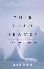 This Cold Heaven : Seven Seasons in Greenland - Gretel Ehrlich