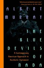 The Blue Devils of Nada : A Contemporary American Approach to Aesthetic Statement - Albert Murray