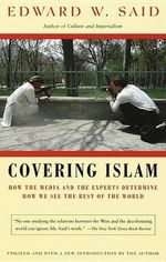 Covering Islam : How the Media and the Experts Determine How We See the Rest of the World - Professor Edward W Said
