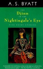 The Djinn in the Nightingale's Eye : Five Fairy Stories - A S Byatt