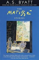 The Matisse Stories - A S Byatt
