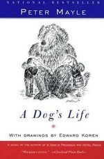 A Dog's Life : Story of a Drunken Girlhood - Peter Mayle