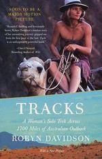 Tracks : a Woman's Solo Trek across 1, 700 Miles of Australian Outback - Robyn Davidson
