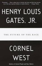 The Future of the Race : Critical Perspectives Past and Present - Cornel West