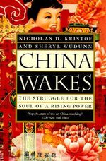 China Wakes : The Struggle for the Soul of a Rising Power - Nicholas D. Kristof