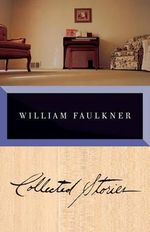 Collected Stories of William Faulkner : The Corrected Text - William Faulkner