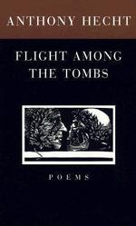 Flight Among the Tombs : Poems - MR Anthony Hecht