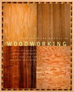 The Complete Manual of Woodworking :  A Detailed Guide to Design, Techniques and Tools for the Beginner and Expert - Albert Jackson