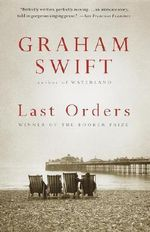 Last Orders : A Man Booker Prize Winning Title - Graham Swift
