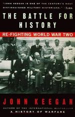 The Battle for History : RE-Fighting World War II - John Keegan