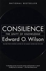 Consilience : The Unity of Knowledge - Edward O. Wilson