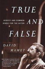 True and False : Heresy and Common Sense for the Actor - David Mamet